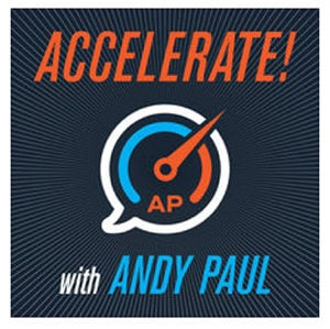 Accelerate Podcast with Andy Paul