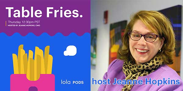 Table Fries. by lola.com hosted by Jeanne Hopkins