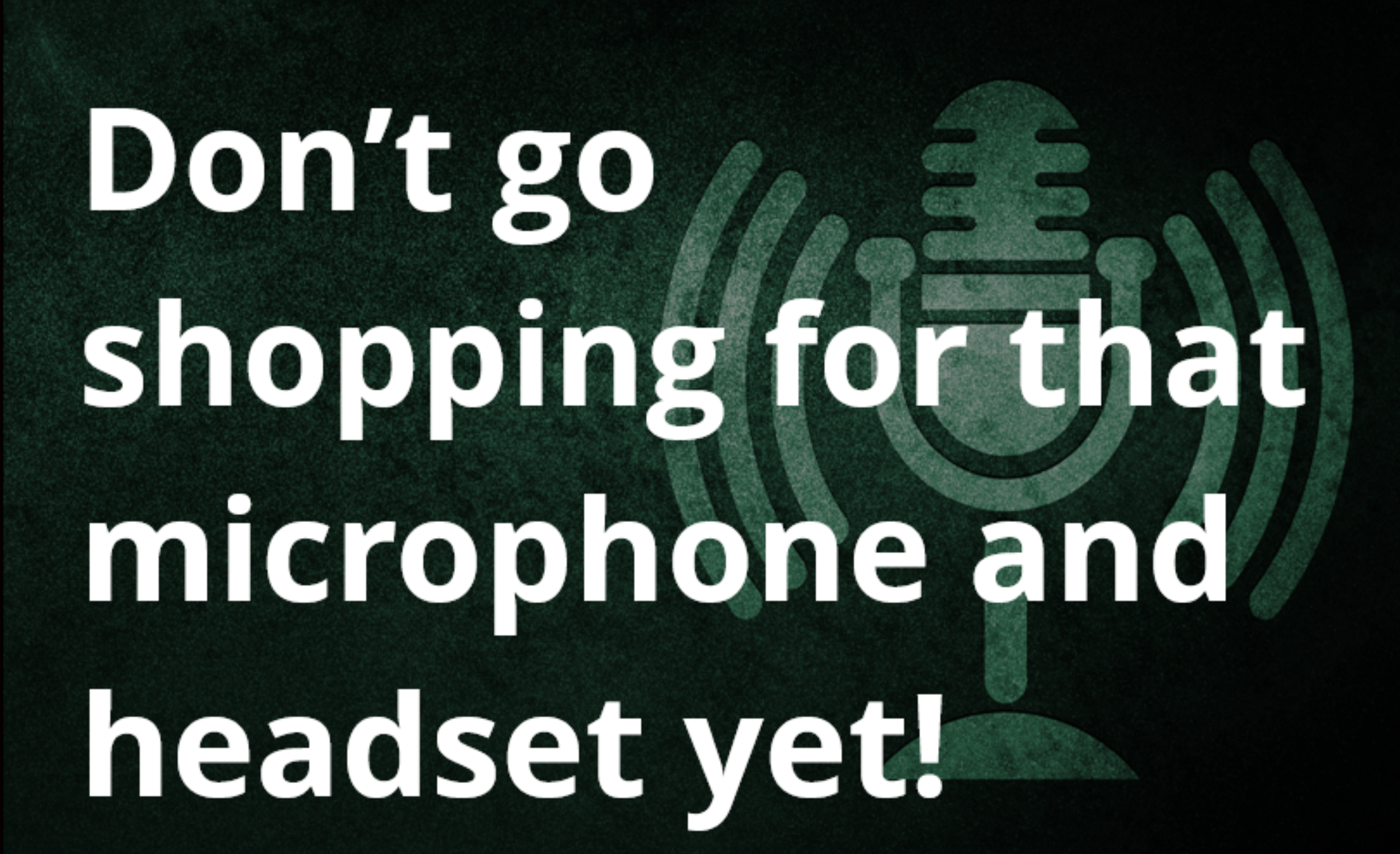 5 questions before you turn on the mic for your podcast -- or even BUY the mic
