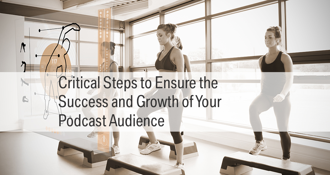 Steps to Ensure the Growth of Your Podcast